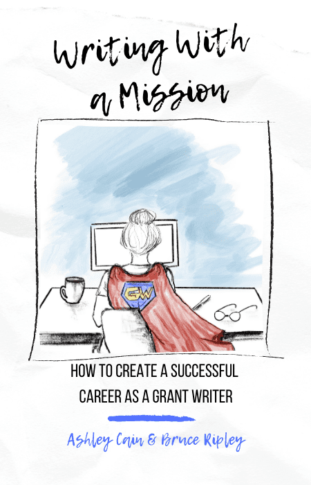 Writing With a Mission: How to Create a Successful Career as a Grant Writer Book Cover