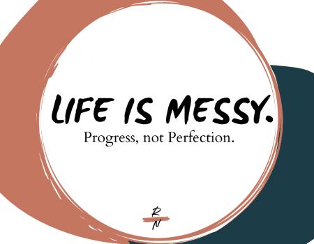 Life is messy - progress not perfection graphic. Orange circle with words in side. Dark green circle in background.